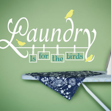 Laundry Room Decal, Laundry Is For The Birds, Laundry Room Decor, Laundry Wall Decal, Laundry Room Sign, Laundry Birds