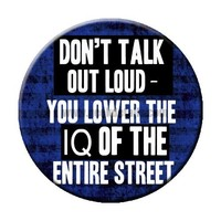 "Geek Details Don't Talk Out Loud You Lower the Iq of the Whole Street 2.25"" Pinback Button"