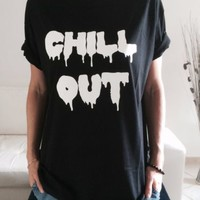 *CHILL OUT Tshirt funny shirt top fashion tumblr blogger swag instagram cute*
