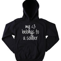 Soldier Sweatshirt My Heart Belongs To A Soldier Slogan Military Army Wife Girlfriend USA American America Tumblr Hoodie