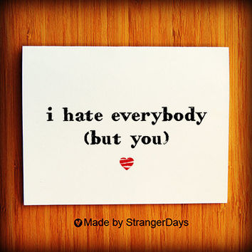 I hate everybody but you  Greeting Card Romantic by StrangerDays