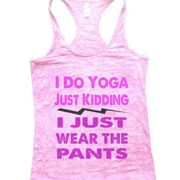 I Do Yoga Just Kidding I Just Wear The Pants Burnout Tank Top By BurnoutTankTops.com - 633