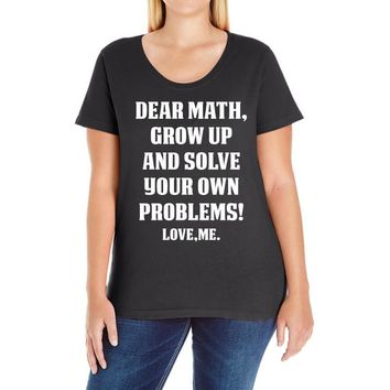 Dear Math Grow Up and Solve Your Own Problems! Love, me Ladies Curvy T-Shirt