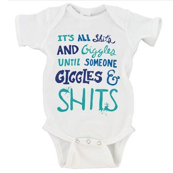 It's All Shits and Giggles Until Someone Giggles and Shits Gerber Onesuit ®