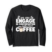 You Better Have Coffee Funny Long Sleeve T-Shirt