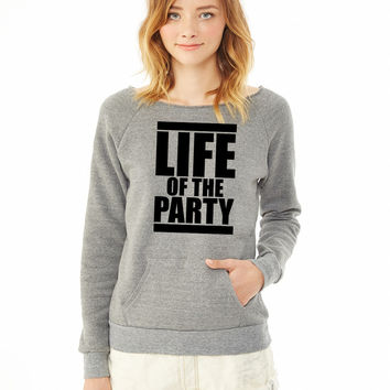 LIFE OF THE PARTY 9 ladies sweatshirt