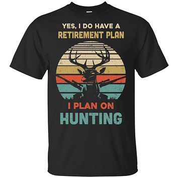 Vintage Yes I Do Have A Retirement Plan On Hunting