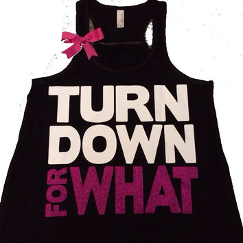 Turn Down For What- Ruffles with Love - Racerback Tank - Womens Fitness - Workout Clothing - Workout Shirts with Sayings