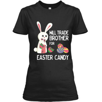 Cute Easter Will Trade Brother for Candy Kids Shirt Ladies Custom