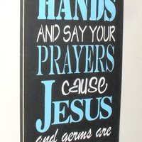 20% OFF TODAY Wash Your Hands and Say Your Prayers Cause Jesus and Germs are Everywhere - Typography Bathroom Sign You Pick Colors