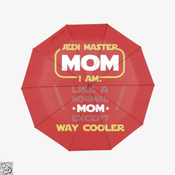 Jedi Master Mom Just Like Normal Mom Except Way Cooler, Mother's Day Umbrella