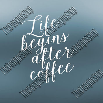 Life Begins After Coffee Cuttable Designs Svg | Coffee Cup SVG File |  Coffee Addict File | Dxf PDF Sure Cuts A Lot Silhouette Cricut | 253