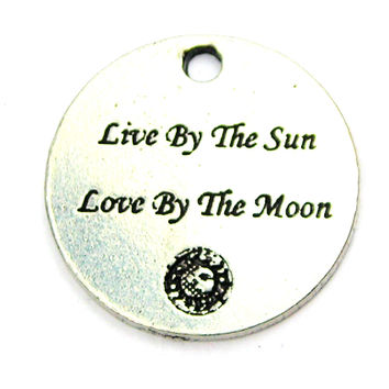 Live By The Sun Love By The Moon Genuine American Pewter Charm