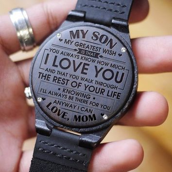 Mom To Son To My Son Greatest Wish Always Know Love You Walk Through Life Knowing Always There For You Anyway Engraved Wooden Watch