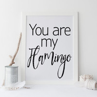You are my FLAMINGO print,printable art,you are my flamingo lovely poster,love print,love art,prints and quotes,flamingo quote,digitalprint