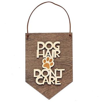 Dog Hair Don't Care Metal and Wood Sign