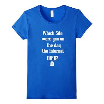 The Day the Internet Died Which Site Were You on T Shirt
