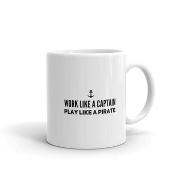 Coffee Mugs for Knotty Sailors: Work Like a Captain Play Like a Pirate