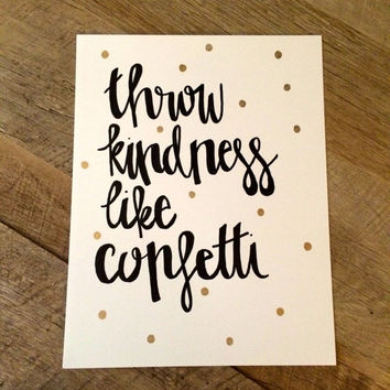 Throw kindness like confetti- hand lettered print