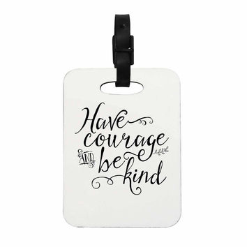 "Noonday Designs ""Have Courage And Be Kind"" Black White Decorative Luggage Tag"