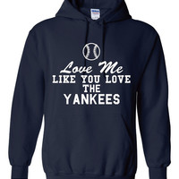 Funny Love Me Like You Love The Yankees Unisex Hoodie! Great Love Me Like You Love The Yankees Hoodie! Great Gift Idea!!
