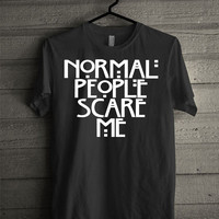 american horror story , normal people scare me Screen print Funny shirt for t shirt mens and t shirt girl size s, m, l, xl, xxl