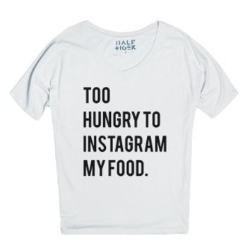 Too Hungry to Instagram my Food-Female Snow T-Shirt