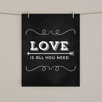 Home Decor Art Print - Love is all you need - Home Decor - Chalkboard Print, 8x10