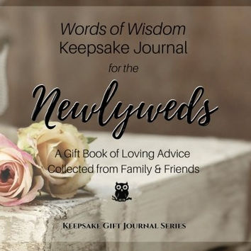 Words of Wisdom Keepsake Journal for the Newlyweds: A Gift Book of Loving Advice Collected from Family & Friends (Keepsake Gift Journal Series)