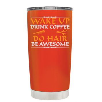 Wake Up Drink Coffee Do Hair on Vermilion 20 oz Tumbler Cup