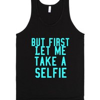 But First Let Me Take A Selfie-Unisex Black Tank