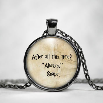 Harry Potter necklace Harry Potter keychain Dumbledore & Snape, 'After All This Time? Always', J K Rowling Jewelry quote Harry Potter