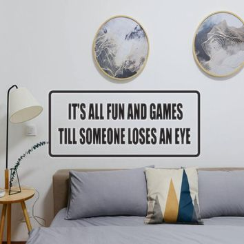 It's All Fun and Games Till Someone Looses an Eye Vinyl Wall Decal - Removable