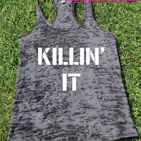 Killin It  Burnout Tank top.Womens crossfit tank.Funny exercise tank.Running tank top. Bootcamp tank.Sexy Gym Clothing