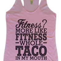 Womens Tri-Blend Tank Top - Fitness More Like Fitness Whole Taco In My Mouth