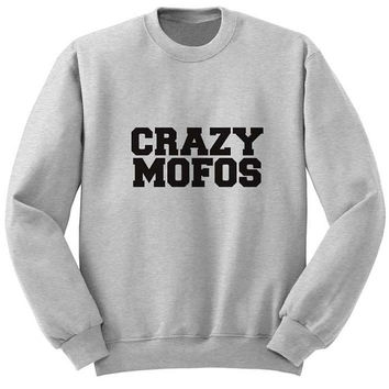 crazy mofos sweater Gray Sweatshirt Crewneck Men or Women for Unisex Size with variant colour