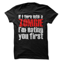 If I Turn Into A Zombie I'm Eating You First