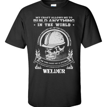 MY CRAFT ALLOWS ME TO BUILD ANYTHING IN THE WORLD WELDER - Unisex Tshirt