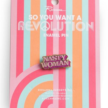 So You Want a Revolution Nasty Woman Pin - PRE-ORDER, SHIPS in OCTOBER