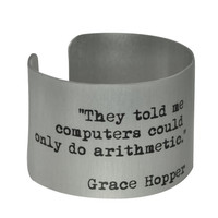 Grace Hopper Quote -They told me computers could only do arithmatics.