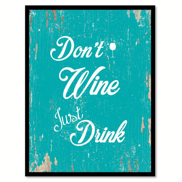 Don't Wine Just Drink Funny Quote Saying Gift Ideas Home Decor Wall Art 111483