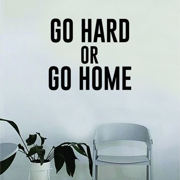 Go Hard or Go Home Quote Wall Decal Sticker Room Bedroom Art Vinyl Decor Decoration Teen Inspirational Adventure Funny Party Epic Legendary