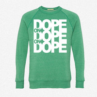 Dope on Dope on Dope fleece crewneck sweatshirt