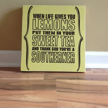 When life gives you lemons/ Put them in your sweet tea/ Thank God your a southerner/ wood sign  subway art home decor