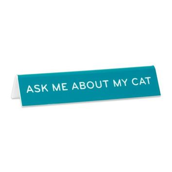 Ask Me About My Cat -- Desk Sign