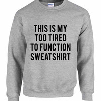 This Is My Too Tired To Function Sweatshirt, Sweatshirt, Jumper, Unisex Sweatshirt