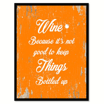 Wine Because It's Not Good To Keep Things Bottle Up Funny Quote Saying Gift Ideas Home Decor Wall Art 111637