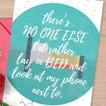 """Funny Valentine's day card, """"no one else I'd rather lay in bed and look at my phone with"""""""