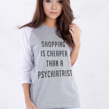 Shopping is Cheaper than a Psychiatrist T-Shirt for Women Teen Teenage Girls Teenager Swag Dope Tumblr Instagram Facebook Blogger Clothing Fashion Shirt Birthday Chirstmas Cute Gifts