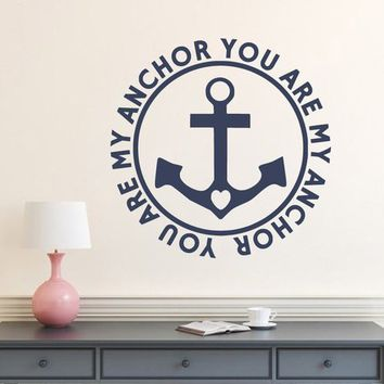 You are my Anchor Circle Ship Boat Wall Decor, Wedding Gift , Craft Project Decor, Vinyl Wall Decal, Wedding , Home Decor, Nursery Wall Art